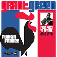 Funk In France : From Paris to Antibes (1969-1970) / Grant Green