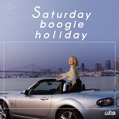 UKO「Saturday boogie holiday」