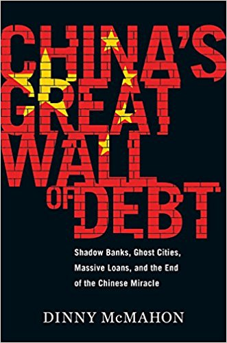 Chinas Great Wall of Debt: Shadow Banks, Ghost Cities, Massive Loans, and the End of the Chinese Miracle