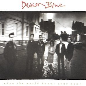 DEACON BLUE「WHEN THE WORLD KNOW YOUR NAME」