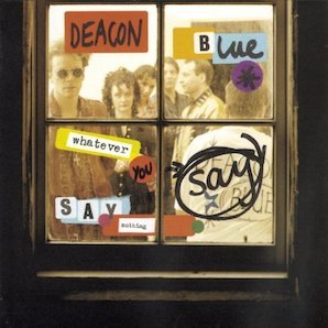 DEACON BLUE「WHATEVER YOU SAY, SAY NOTHING」